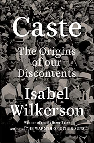 Caste: The Origins of Our Discontents, by Isabel Wilkerson
