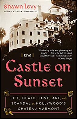 The Castle on Sunset: Life, Death, Love, Art, and Scandal at Hollywood's Chateau Marmont, by Shawn Levy