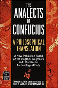The Analects of Confucius: A Philosophical Translation (Classics of Ancient China), by Roger Ames