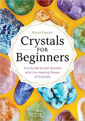 Crystals for Beginners: The Guide to Get Started with the Healing Power of Crystals, by Karen Frazier