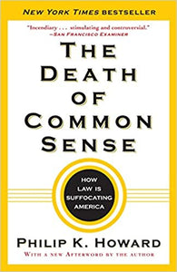 Death of Common Sense: How Law is Suffocating America, by Philip K. Howard