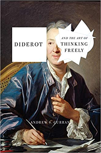 Diderot and the Art of Thinking Freely, by Andrew S. Curran