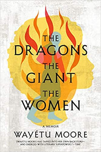 The Dragons, the Giant, the Women: A Memoir, by Wayetu Moore
