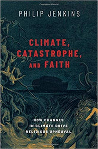 Climate, Catastrophe, and Faith: How Changes in Climate Drive Religious Upheaval