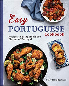 Easy Portuguese Cookbook: Recipes to Bring Home the Flavors of Portugal, by Stacy Silva-Boutwell