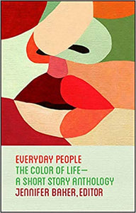 Everyday People: The Color of Life--a Short Story Anthology, by Jennifer Baker