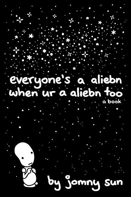 Everyones' an Aliebn When Ur an Aliebn Too, by Jomny Sun