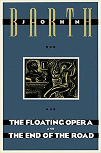 The Floating Opera, and, The End of the Road, by John Barth