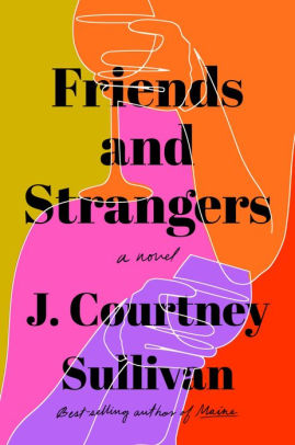 Friends and Strangers, by J. Courtney Sullivan