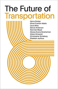The Future of Transportation, by Henry Grabar, Atossa Araxia Abrahamian, et al (SOM Thinker Series)