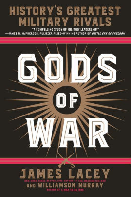 Gods of War: History's Greatest Military Rivals, by James Lacey