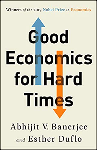 Good Economics for Hard Time, by Abhijit V. Banerjee and Esther Duflo