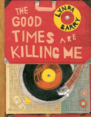 The Good Times are Killing Me-Lynda Barry