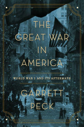The Great War in America, Garrett Peck