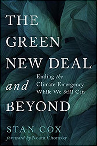 The Green New Deal and Beyond: Ending the Climate Emergency While We Still Can, by Stan Cox