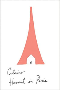 Hermit in Paris: Autobiographical Writings, by Italo Calvino