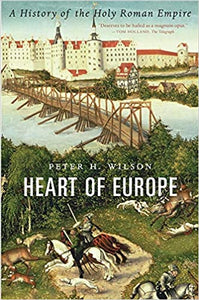 Heart of Europe: A History of the Holy Roman Empire, by Peter H. Wilson