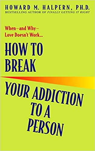 How to Break Your Addiction to a Person: When and Why Love Doesn't Work, by Howard Halpern