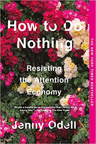 PREORDER How to do Nothing: Resisting the Attention Economy, by Jenny Odell (8/11/2020)