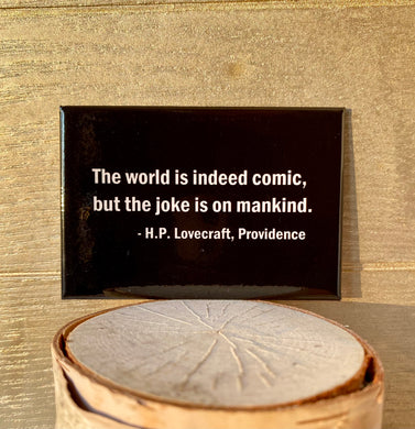 The World is Indeed Comic, but the Joke is on Mankind. H.P. Lovecraft Quote
