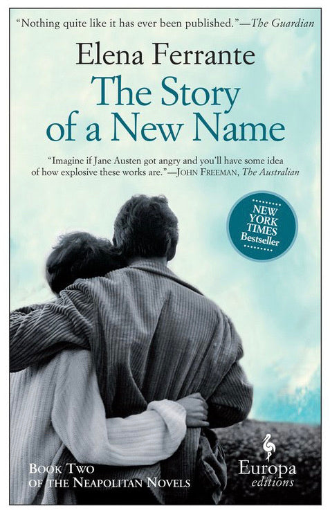 The Story of a New Name (Book Two of the Neapolitan Quartet), by Elena Ferrante
