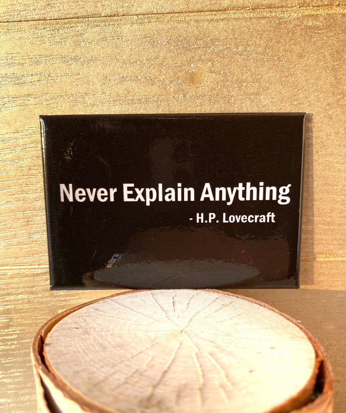Never Explain Anything. H.P. Lovecraft Quote