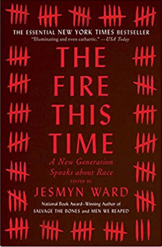 The Fire This Time: A New Generation Speaks About Race, by Jesmyn Ward