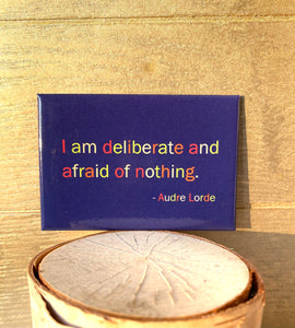 I am Deliberate and Afraid of Nothing. Audre Lorde Quote
