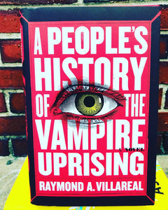 A People's History of the Vampire Rising, by Raymond A. Villareal