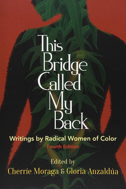 This Bridge Called My Back: Writings by Radical Women of Color (4th edition)