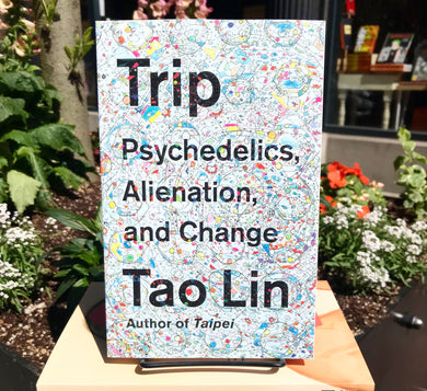 Trip: Psychedelics, Alienation, and Change, by Tao Lin