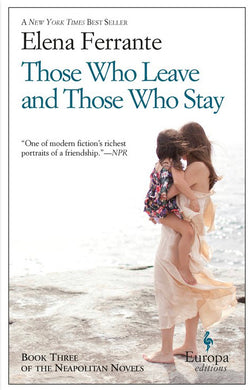 Those Who Leave and Those Who Stay (Book Three of the Neapolitan Quartet), by Elena Ferrante