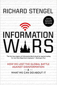 Information Wars: How We Lost the Global Battle Against Disinformation and What We Can Do About It, by Richard Stengel