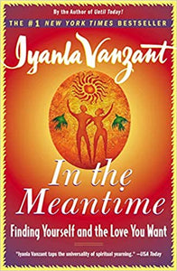 In the Meantime: Finding Yourself and the Love You Want, by Iyanla Vanzant