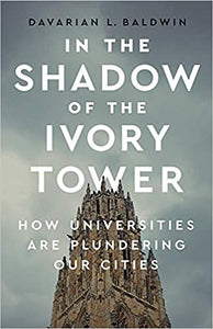 In the Shadow of the Ivory Tower: How Universities Are Plundering Our Cities