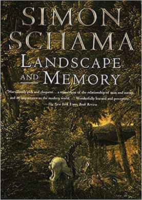 Landscape And Memory, by Simon Schama