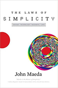 The Laws of Simplicity (Design, Technology, Business, Life), by John Maeda
