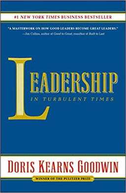 Leadership: In Turbulent Times, by Doris Kearns Goodwin
