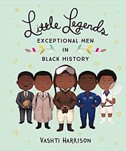 Little Legends: Exceptional Men in Black History, by Vashti Harrison