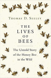 The Lives of Bees: The Untold Story of the Honey Bee in the Wild, by Thomas D. Seeley