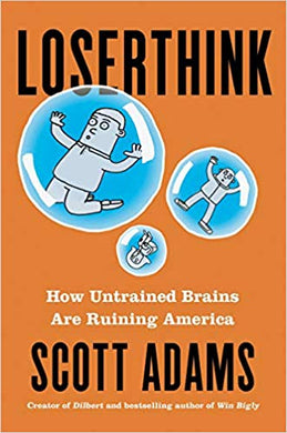 Loserthink: How Untrained Brains are Ruining America, by Scott Adams