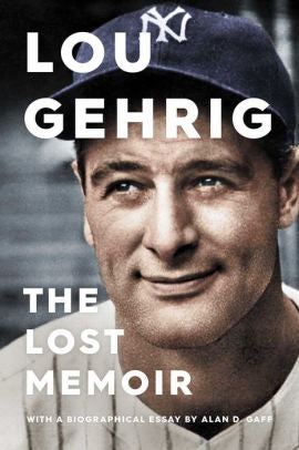 Lou Gehrig: The Lost Memoir, Alan D. Gaff