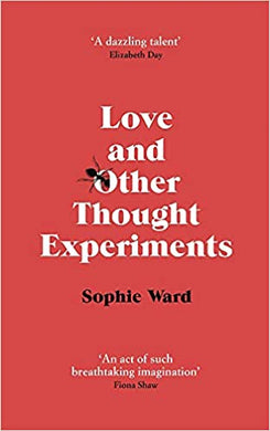 2020 Booker Prize longlist - Love and Other Thought Experiments by Sophie Ward*