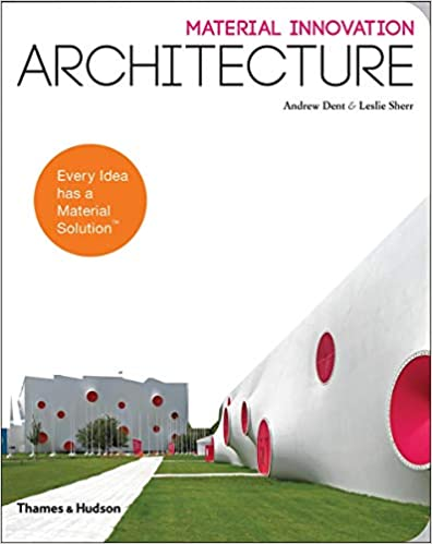 Material Innovation: Architecture, by Andrew H. Dent & Leslie Sherr