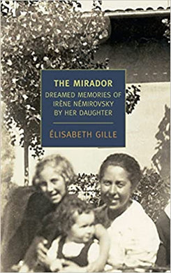 The Mirador: Dreamed Memories of Irene Nemirovsky by her Daughter, by Elizabeth Gille