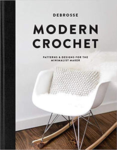 Modern Crochet: Patterns and Designs for the Minimalist Maker, by Debrosse