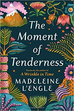 The Moment of Tenderness, by Madeleine L'Engle