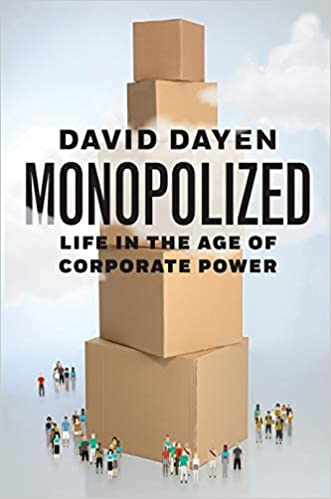 PREORDER Monopolized: Life in the Age of Corporate Power by David Dayen (7/21/2020)