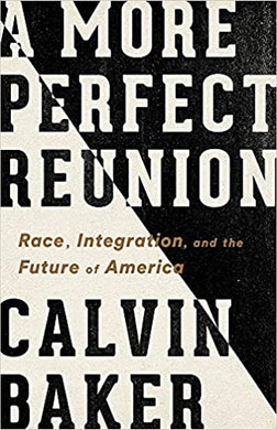 A More Perfect Reunion: Race, Integration, and the Future of America by Calvin Baker (6/30/2020)