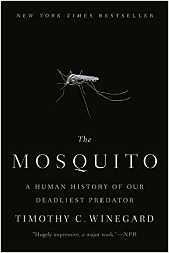 The Mosquito: A Human History of Our Deadliest Predator by, Timothy C. Winegard